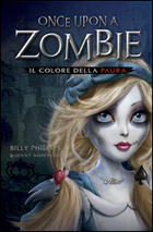 COLORE DELLA PAURA. ONCE UPON A ZOMBIE (IL). VOL. 1 - PHILLIPS BILLY; NISSENSON JENNY